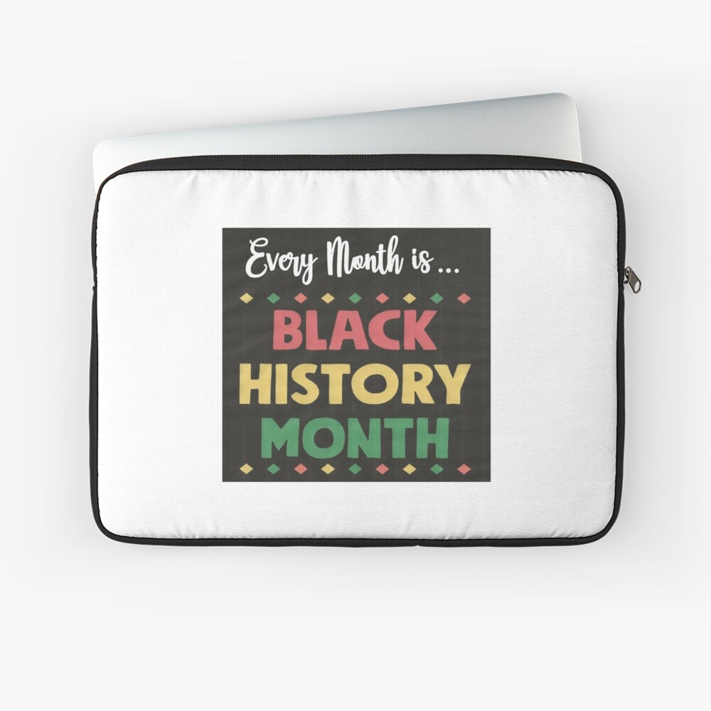 Every Month is Black History Month Laptop Sleeve