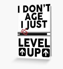 I don't age i just level up Greeting Card