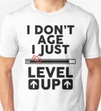 I don't age i just level up T-Shirt