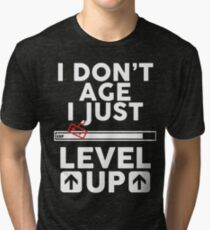 I don't age i just level up 2 Tri-blend T-Shirt