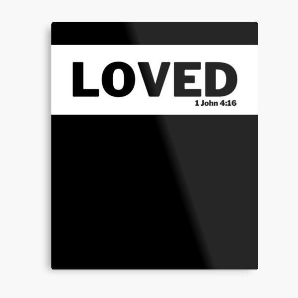 1 John 4:16 Loved Metal Print