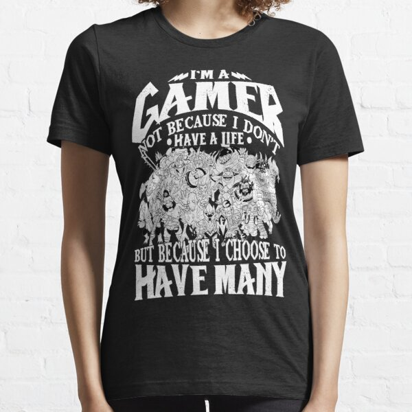 Dota 2 Shirts: I am a (DOTA) gamer. Not because I don't have a life, but because I choose to have many! Essential T-Shirt