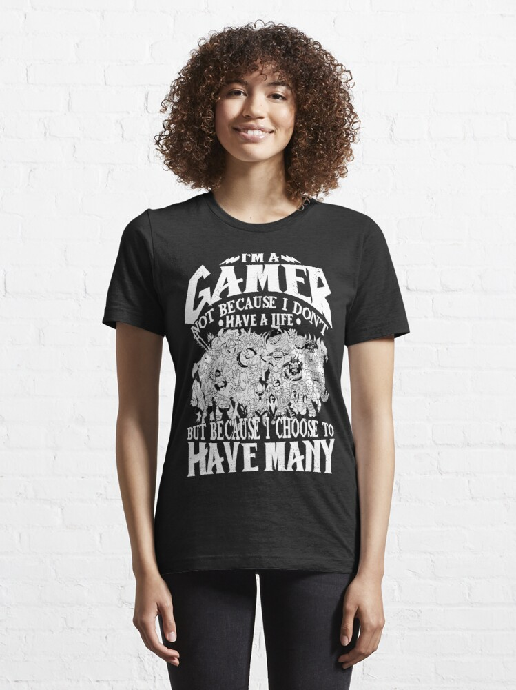 Alternate view of Dota 2 Shirts: I am a (DOTA) gamer. Not because I don't have a life, but because I choose to have many! Essential T-Shirt