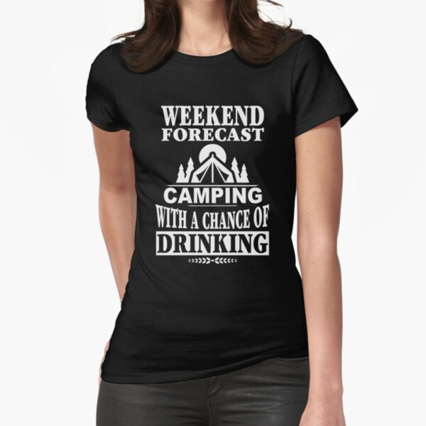 Weekend Forecast Camping With A Chance Of Drinking T-Shirt Fitted T-Shirt