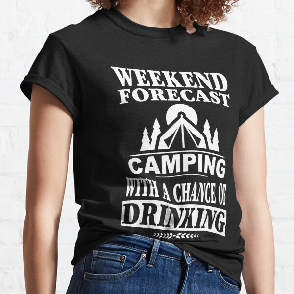 Weekend Forecast Camping With A Chance Of Drinking T-Shirt Classic T-Shirt