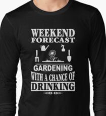 Weekend Forecast Gardening With A Chance Of Drinking T-Shirt Long Sleeve T-Shirt