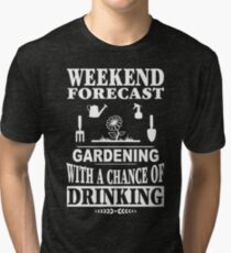 Weekend Forecast: Gardening With A Chance Of Drinking Tri-blend T-Shirt