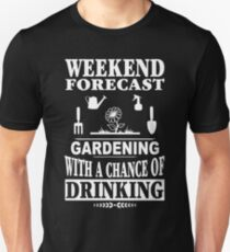 Weekend Forecast: Gardening With A Chance Of Drinking Unisex T-Shirt