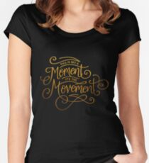 This Is Not A Moment, It's The Movement Women's Fitted Scoop T-Shirt