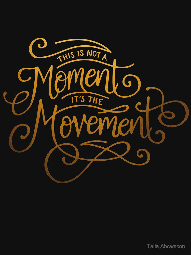 This Is Not A Moment, It's The Movement | Unisex T-Shirt