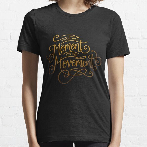 This Is Not A Moment, It's The Movement Essential T-Shirt