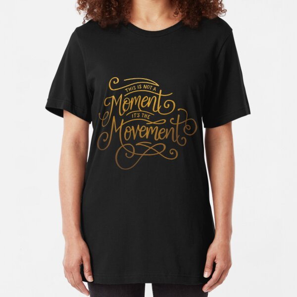 This Is Not A Moment, It's The Movement Slim Fit T-Shirt