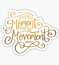 This Is Not A Moment, It's The Movement Sticker