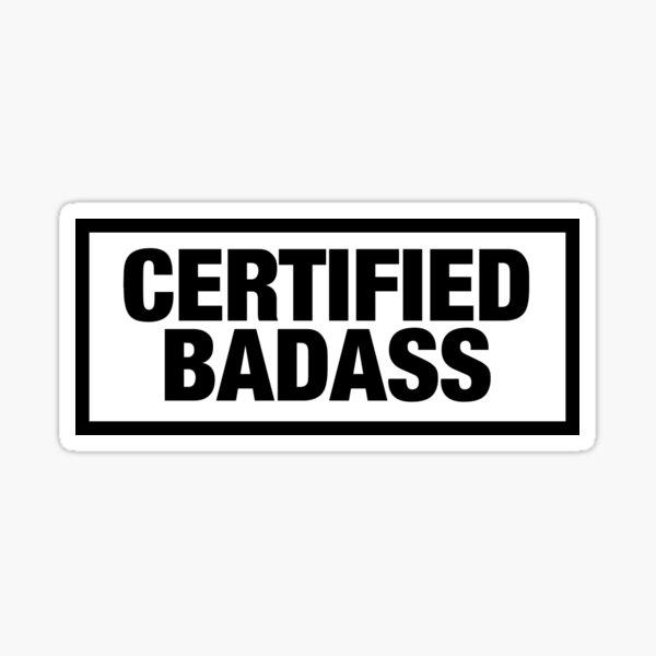 Certified Badass TM Sticker