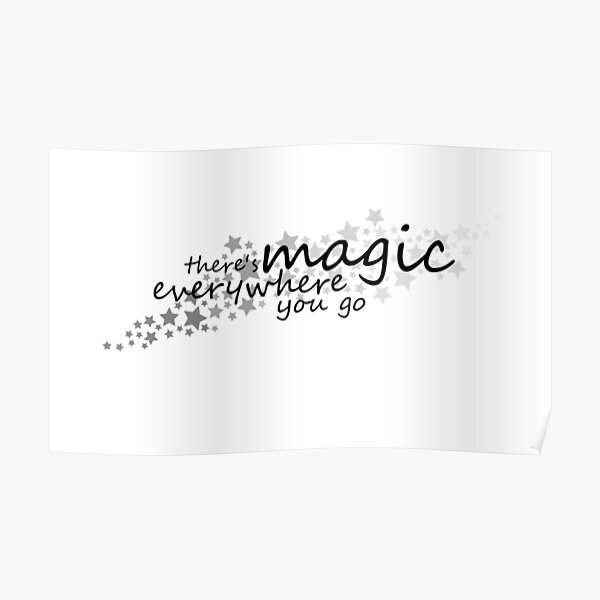 there's magic everywhere you go Poster