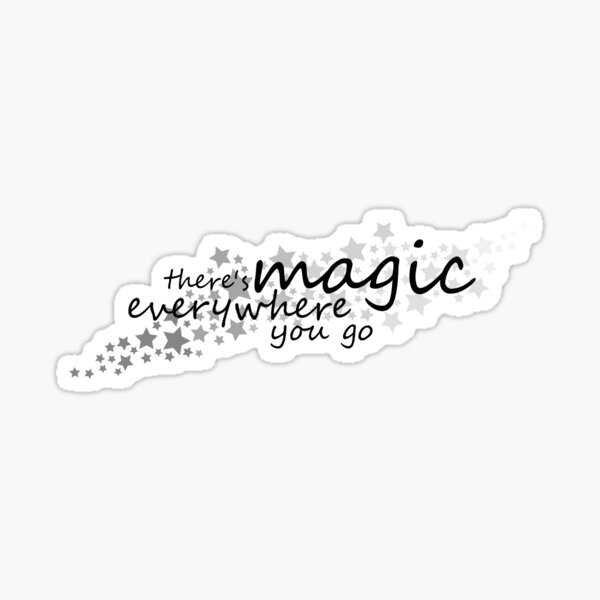 there's magic everywhere you go Sticker