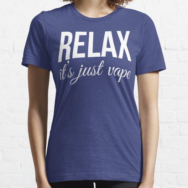 Relax It's Just Vape T Shirt Essential T-Shirt