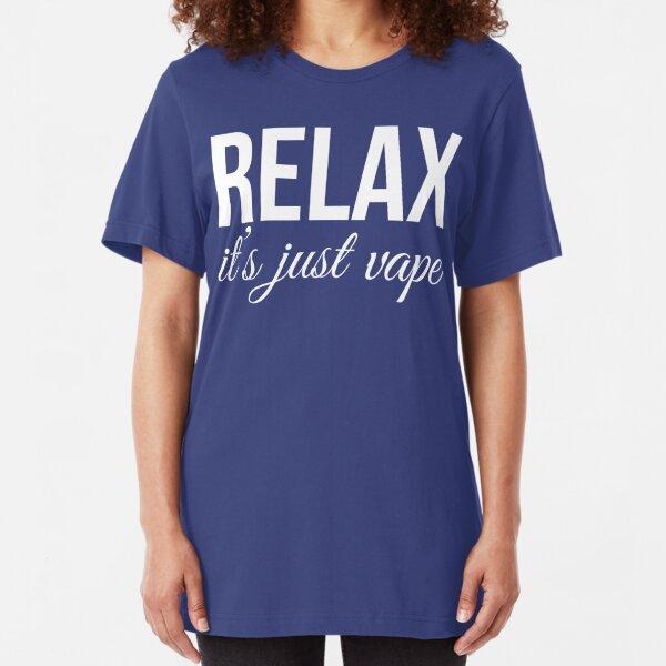 Relax It's Just Vape T Shirt Slim Fit T-Shirt