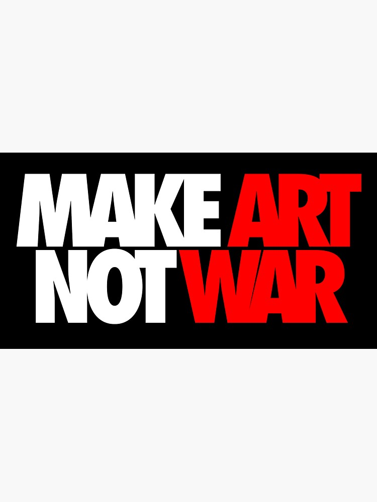 Make Art Not War by redfeatherone