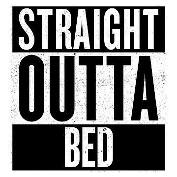 STRAIGHT OUTTA BED by expandable
