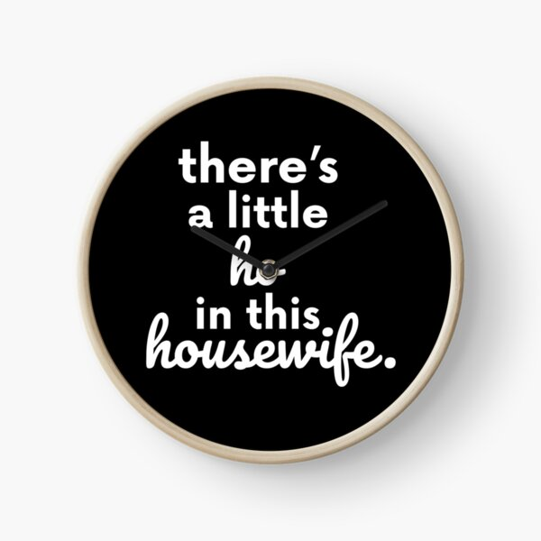 There Is A Little Ho In This Housewife Gift Clock