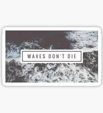 Waves Don't Die Sticker