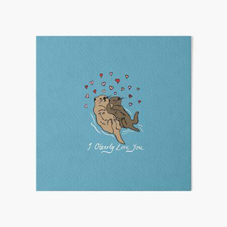 I Otterly Love You Art Board Print