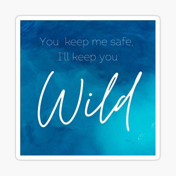 You keep me safe, I'll keep you Wild Sticker