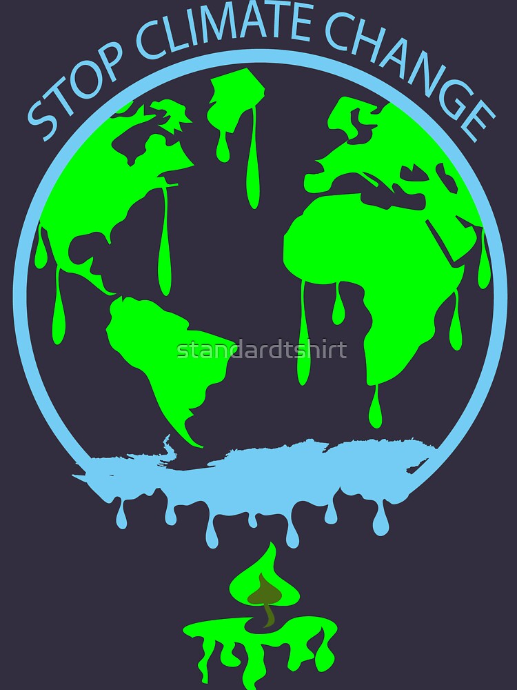 Stop Climate Change End Climate Change by standardtshirt