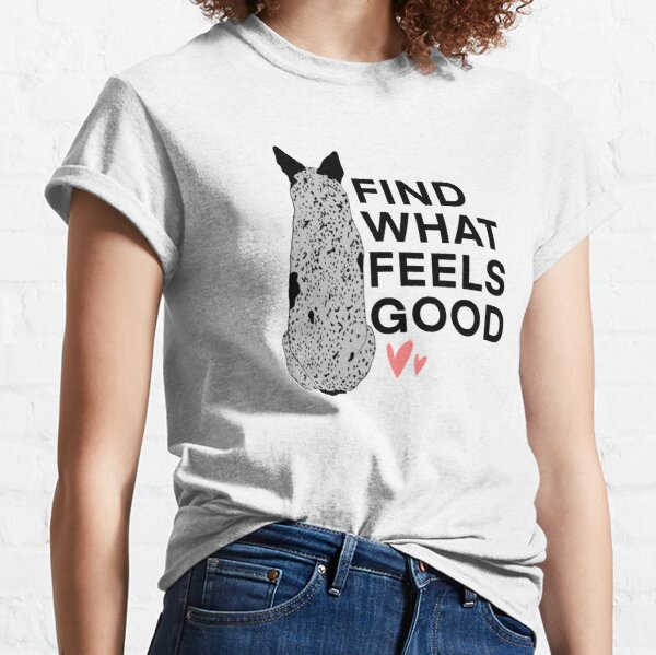 Find What Feels Good Classic T-Shirt