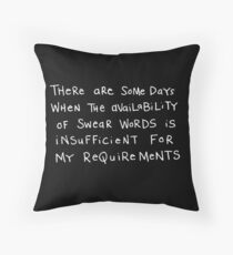Insufficient availablity of swear words... Throw Pillow