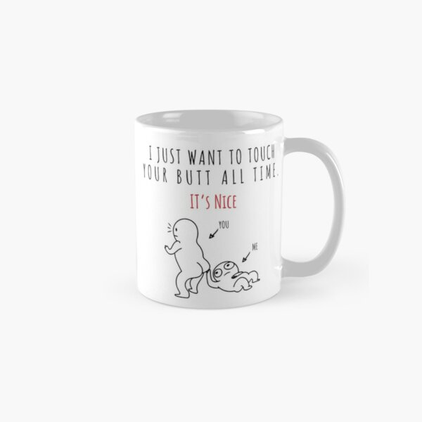 i just want to touch your butt Classic Mug