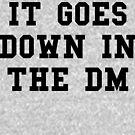 It Goes Down In The DM Black Text by thehiphopshop
