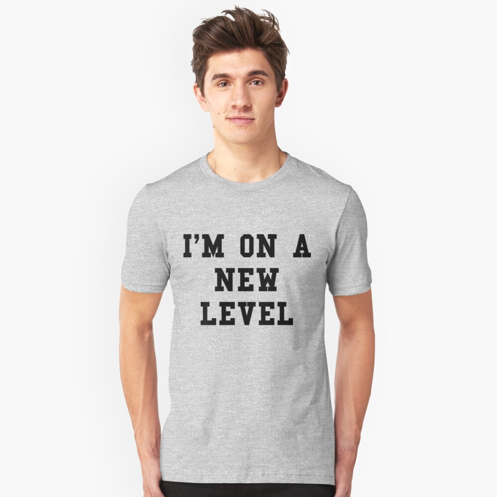 On A New Level Black Text Unisex T-Shirt Front