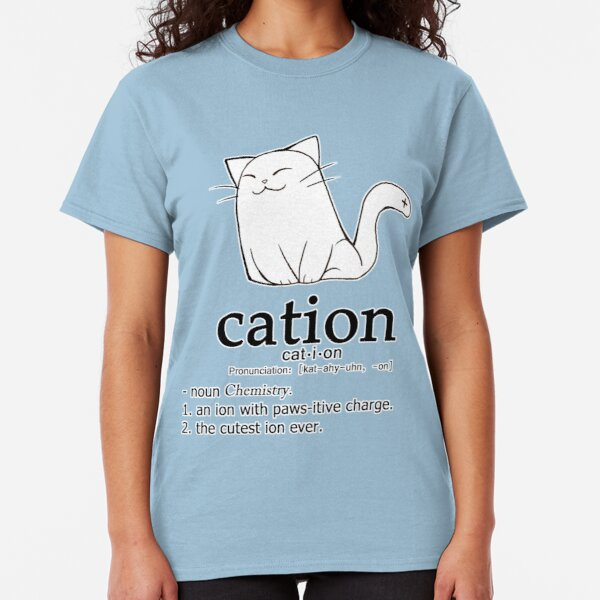 Cat-ion science puns Classic T-Shirt