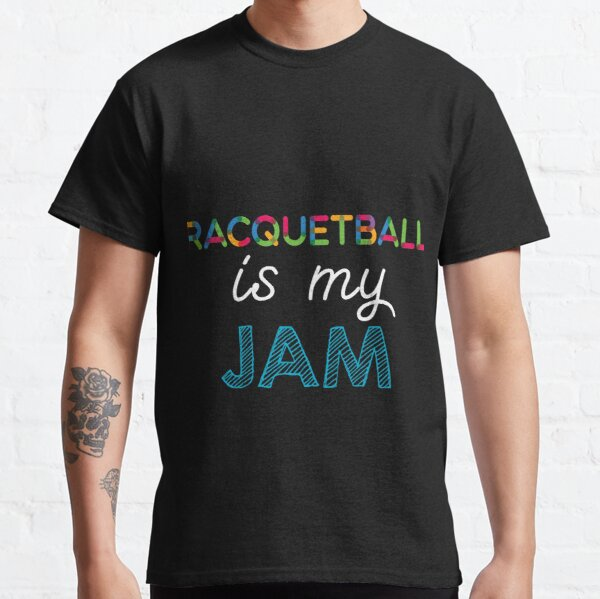Racquetball is my Jam. Funny Racquetball Design Classic T-Shirt