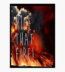RIDE THAT FIRE Photographic Print