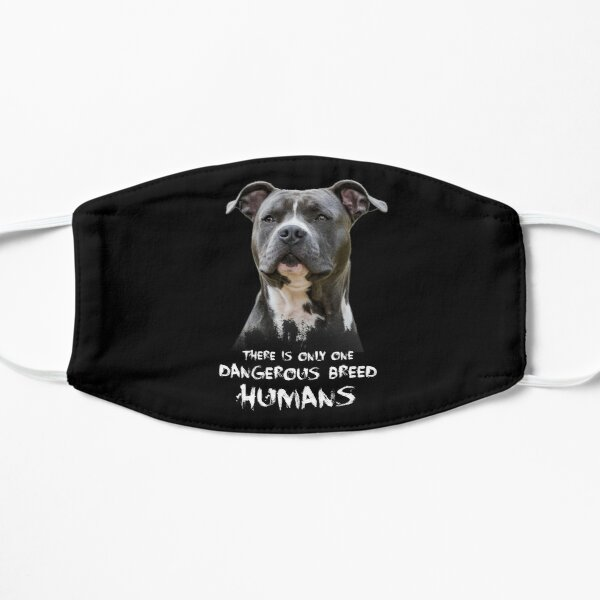 There Is Only One Dangerous Breed Humans Pitbull Flat Mask