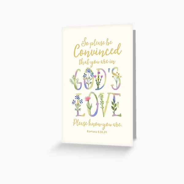 PLEASE BE CONVINCED THAT YOU ARE IN GOD'S LOVE Greeting Card