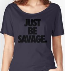 JUST BE SAVAGE. Women's Relaxed Fit T-Shirt