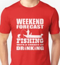 Weekend Forecast Fishing with a chance of Drinking Unisex T-Shirt