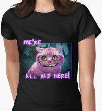 We're All Mad Here! Womens Fitted T-Shirt