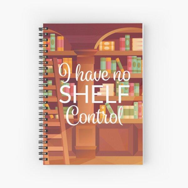 I Have No Shelf Control Spiral Notebook