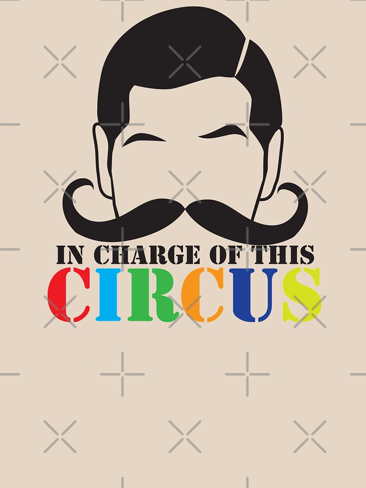 In Charge of this Circus! with ringmaster and a twirly moustache    Women's T-Shirt