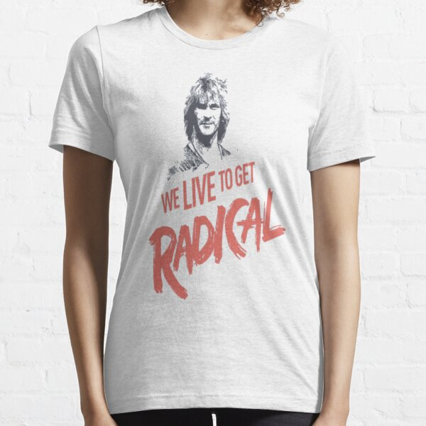 We Live To Get Radical Essential T-Shirt
