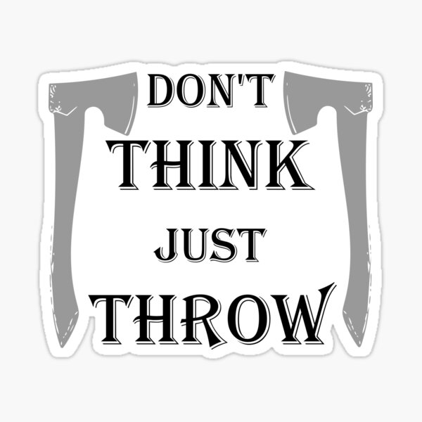 Don't Think, Just Throw | The Axe Shoppe Sticker