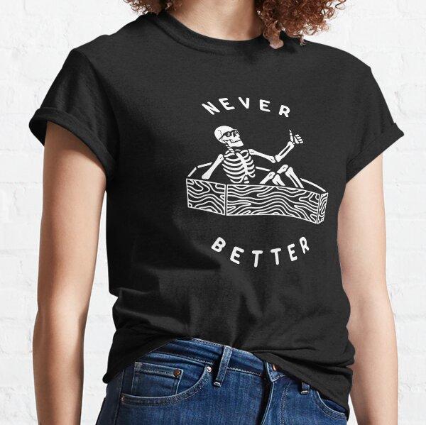 Never Better Classic T-Shirt