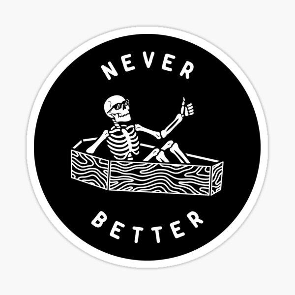 Never Better Sticker