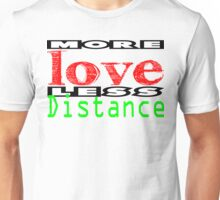 More Love less Distance 3 Unisex T-Shirt