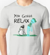 Mr. Meeseeks Quote T-shirt - You Gotta Relax - White Unisex T-Shirt